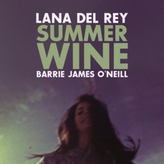 Lana Del Rey - Summer Wine ft. James Barrie O'Neill