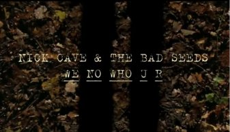 Nick Cave & The Bad Seeds - We No Who U R