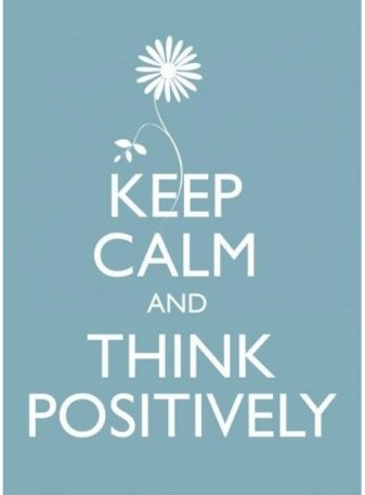 Keep calm & think positively