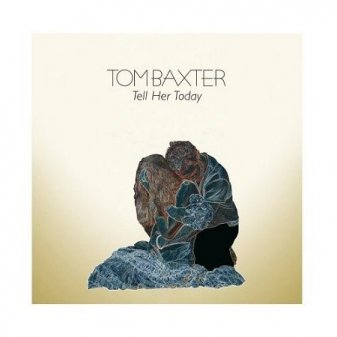 Tom Baxter - Tell her today